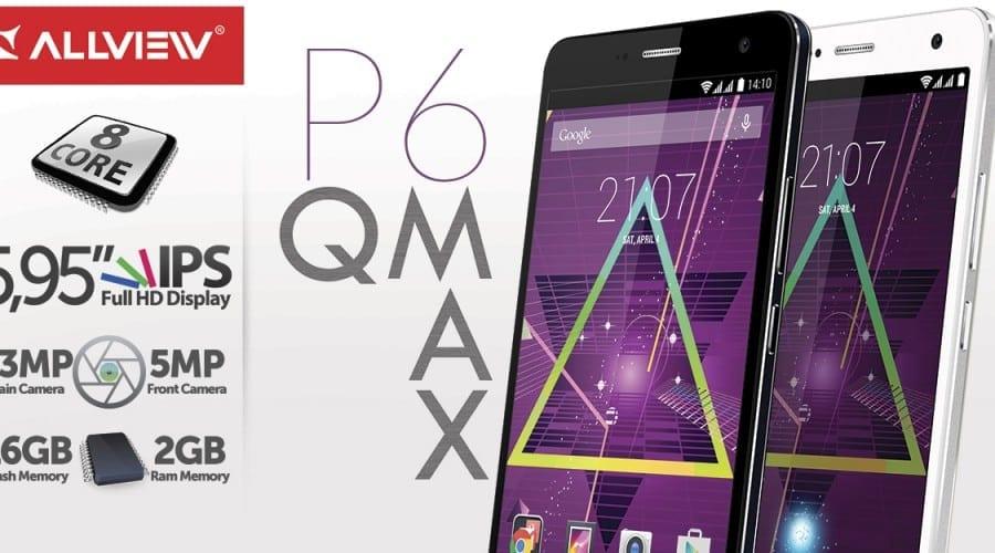 Allview P6 Qmax: display FHD de 5.95 inchi, procesor cu opt nuclee și 2 GB memorie RAM